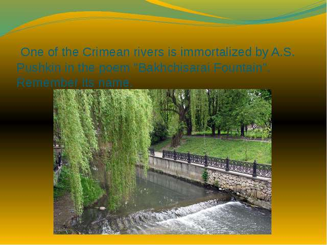 "One of the Crimean rivers is immortalized by A.S. Pushkin in the poem ""Bakhc..."