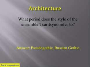 What period does the style of the ensemble Tsaritsyno refer to? Back to ques