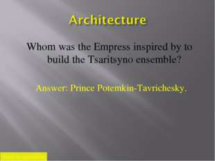 Whom was the Empress inspired by to build the Tsaritsyno ensemble? Back to qu