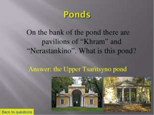 """On the bank of the pond there are pavilions of """"Khram"""" and """"Nerastankino"""". Wh"""