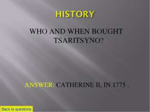 WHO AND WHEN BOUGHT TSARITSYNO? Back to questions ANSWER: CATHERINE II, IN 17