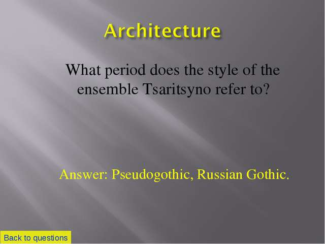 What period does the style of the ensemble Tsaritsyno refer to? Back to ques...