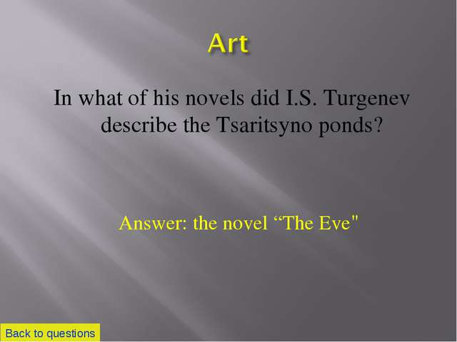 In what of his novels did I.S. Turgenev describe the Tsaritsyno ponds? Back t...