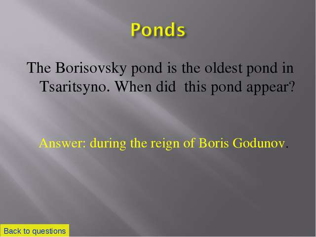 The Borisovsky pond is the oldest pond in Tsaritsyno. When did this pond appe...