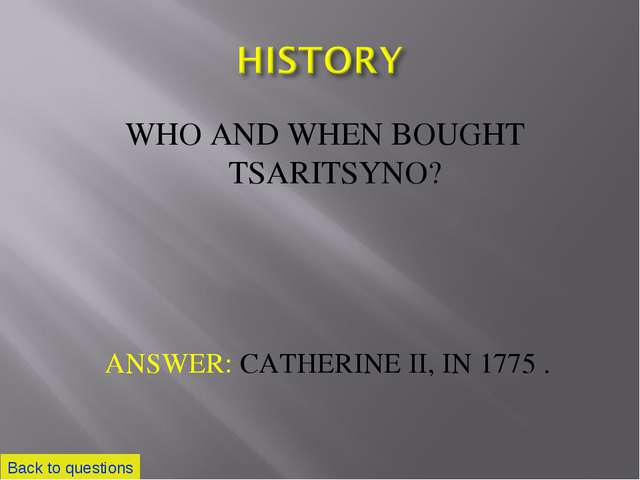 WHO AND WHEN BOUGHT TSARITSYNO? Back to questions ANSWER: CATHERINE II, IN 17...
