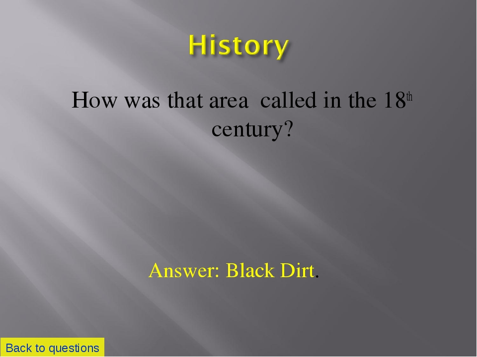 How was that area called in the 18th century? Back to questions Answer: Black...