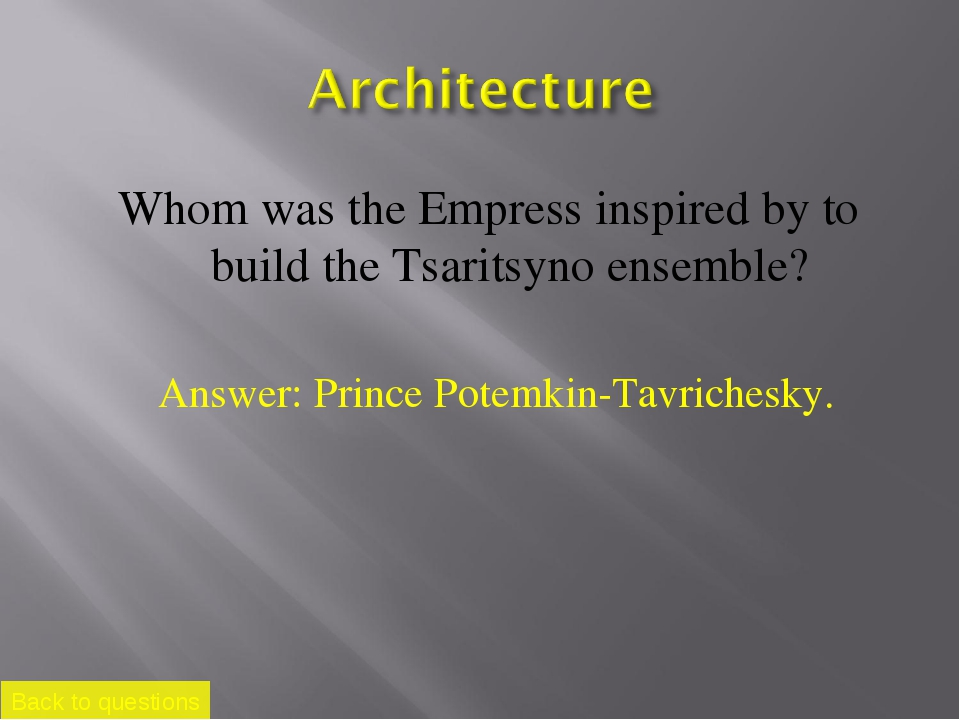 Whom was the Empress inspired by to build the Tsaritsyno ensemble? Back to qu...