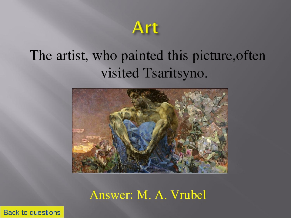 The artist, who painted this picture,often visited Tsaritsyno. Back to questi...