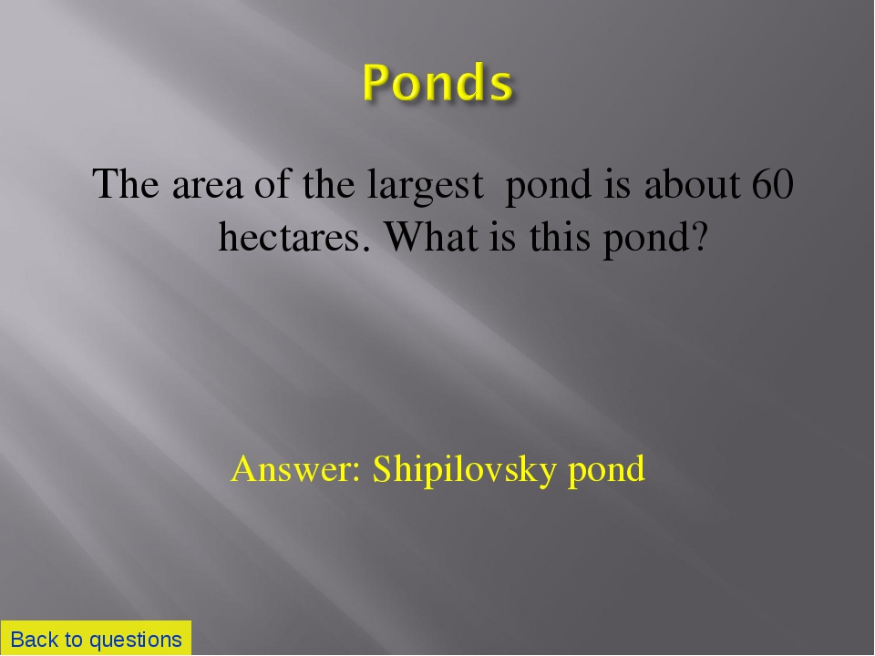 The area of the largest pond is about 60 hectares. What is this pond? Back to...