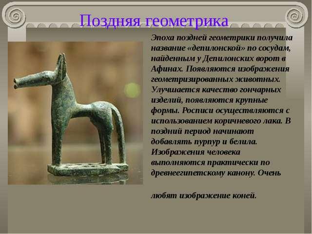 Поздняя геометрика Эпоха поздней геометрики получила название «депилонской» п...