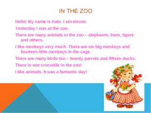 IN THE ZOO Hello! My name is Kate. I am eleven. Yesterday I was at the zoo. T