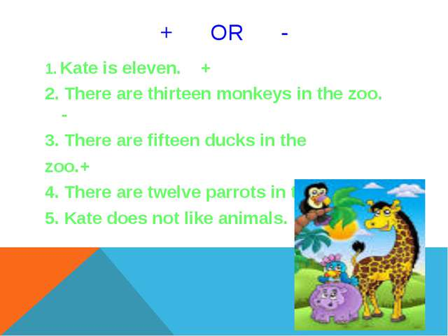 + OR - 1. Kate is eleven. + 2. There are thirteen monkeys in the zoo. - 3. Th...