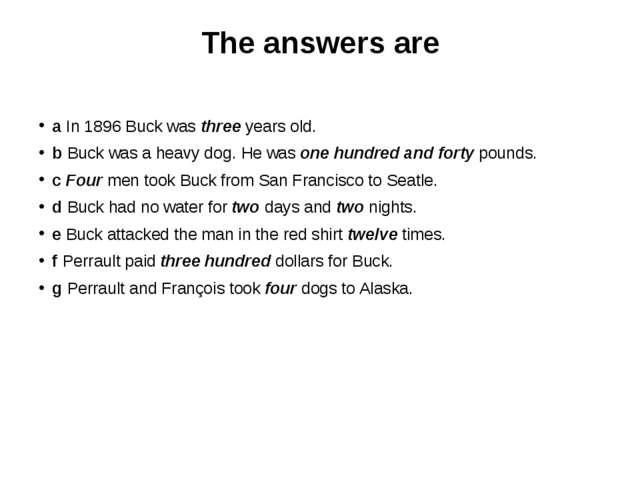 The answers are a In 1896 Buck was three years old. b Buck was a heavy dog. H...
