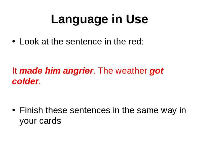 Language in Use Look at the sentence in the red: It made him angrier. The wea...
