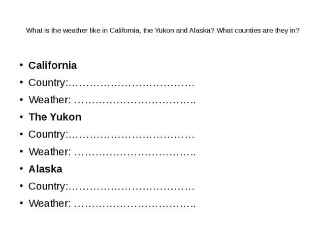 What is the weather like in California, the Yukon and Alaska? What counties...