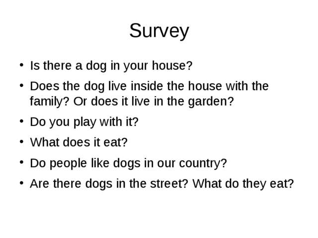 Survey Is there a dog in your house? Does the dog live inside the house with...