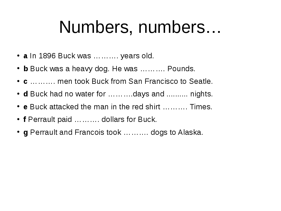 Numbers, numbers… a In 1896 Buck was ………. years old. b Buck was a heavy dog....