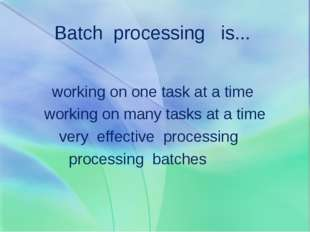 Batch processing is... working on one task at a time working on many tasks at