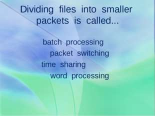 Dividing files into smaller packets is called... batch processing packet swit