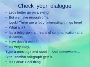 Check your dialogue Let's better go on a swing! But we have enough time. Look