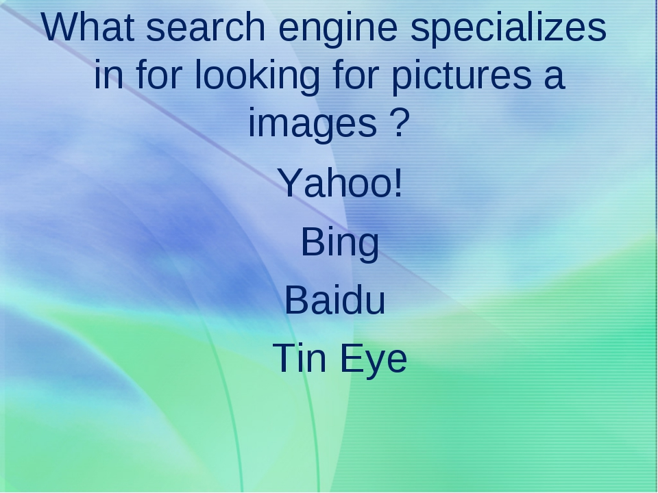 What search engine specializes in for looking for pictures a images ? Yahoo!...