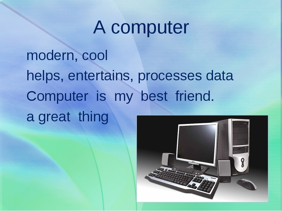 A computer modern, cool helps, entertains, processes data Computer is my best...