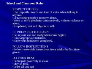 School and Classroom Rules  RESPECT OTHERS  •Use respectful words and tone of