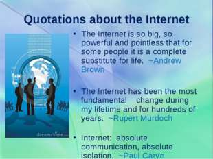 Quotations about the Internet The Internet is so big, so powerful and pointl