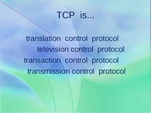 TCP is... translation control protocol television control protocol transactio