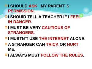 I SHOULD ASK MY PARENT' S PERMISSION. I SHOUlD TELL A TEACHER IF I FEEL IN DA