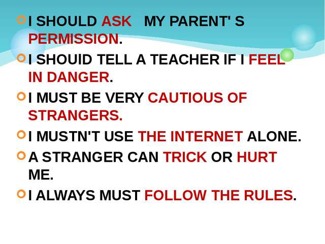 I SHOULD ASK MY PARENT' S PERMISSION. I SHOUlD TELL A TEACHER IF I FEEL IN DA...