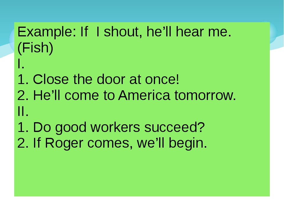 Example: If I shout, he'll hear me.(Fish) I. 1. Close the door at once! 2. He...