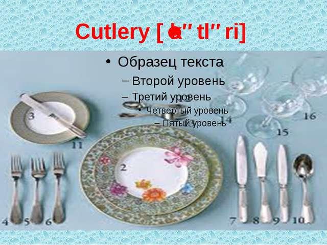 Cutlery [ˈkətləri]
