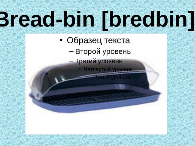 Bread-bin [bredbin]