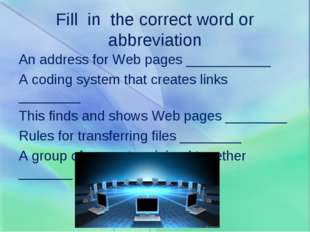 Fill in the correct word or abbreviation An address for Web pages ___________