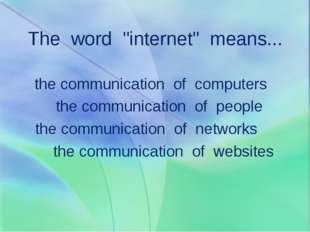 "The word ""internet"" means... the communication of computers the communication"
