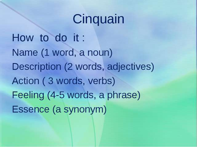 Cinquain How to do it : Name (1 word, a noun) Description (2 words, adjective...