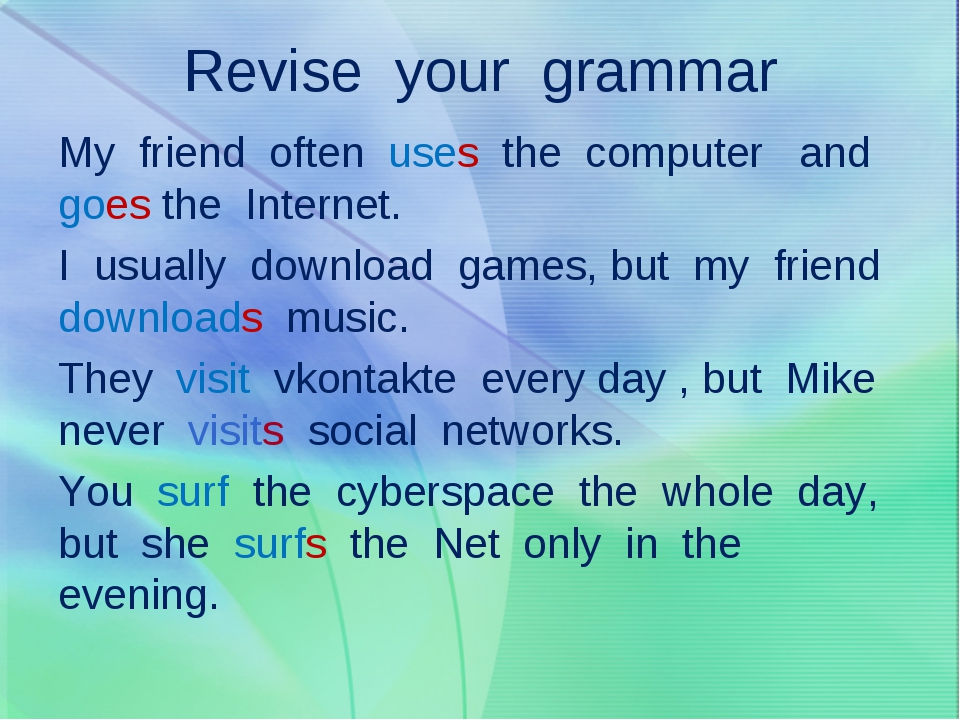Revise your grammar My friend often uses the computer and goes the Internet....