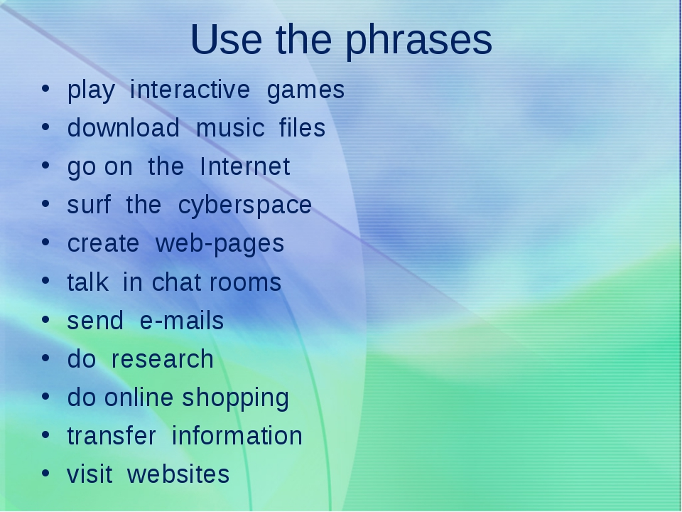 Use the phrases play interactive games download music files go on the Interne...