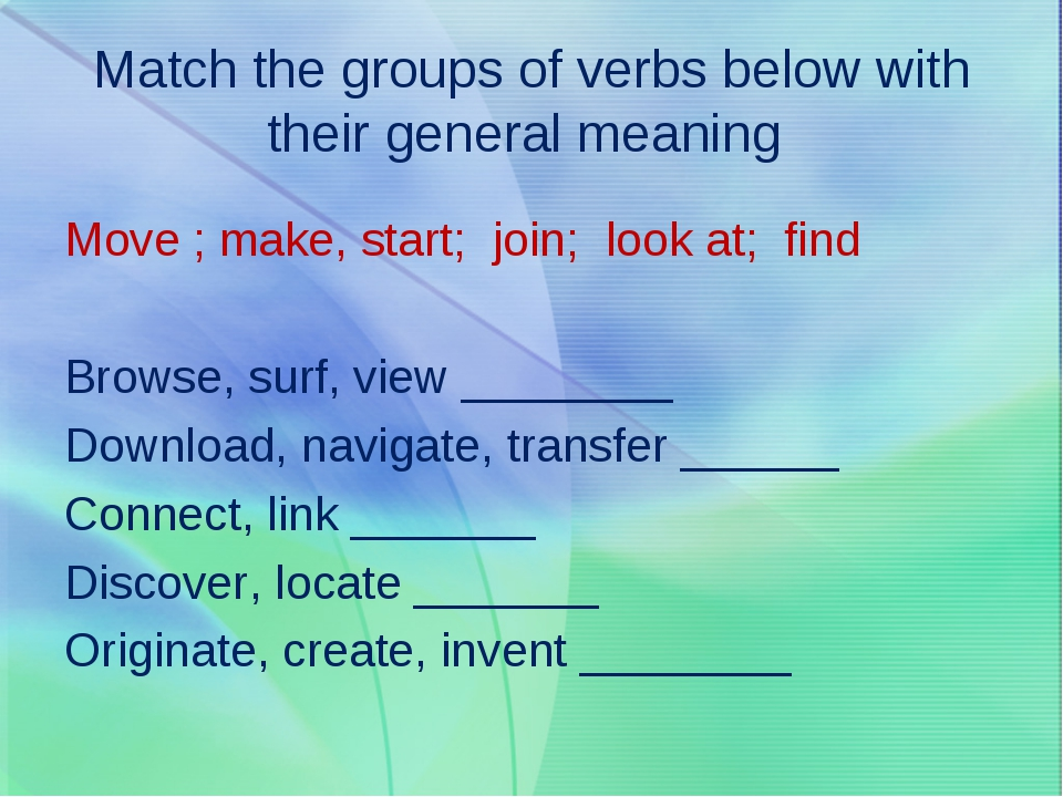 Match the groups of verbs below with their general meaning Move ; make, start...
