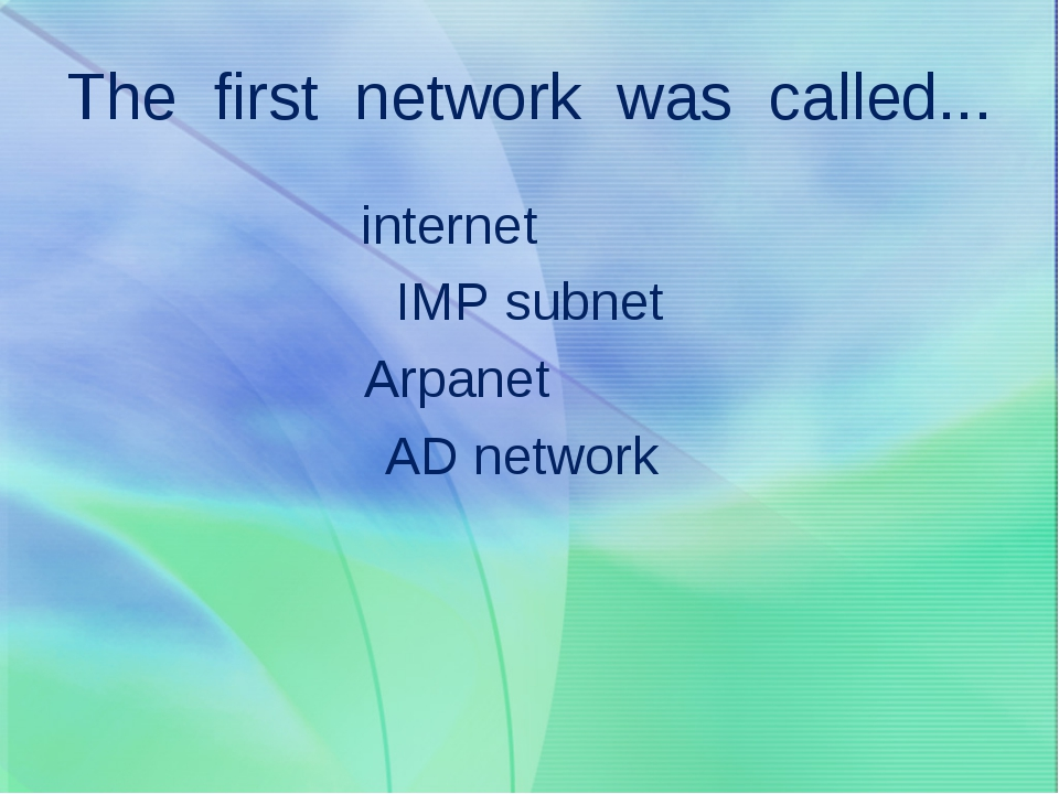 The first network was called... internet IMP subnet Arpanet AD network