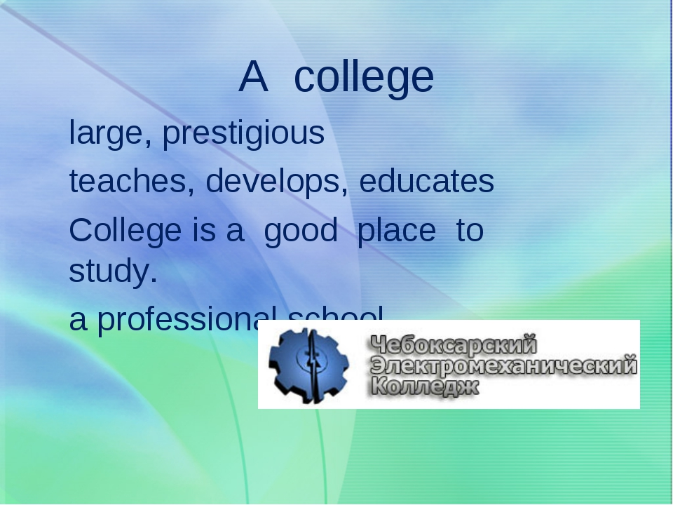 A college large, prestigious teaches, develops, educates College is a good pl...