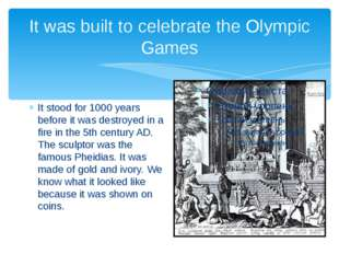 It was built to celebrate the Olympic Games It stood for 1000 years before it