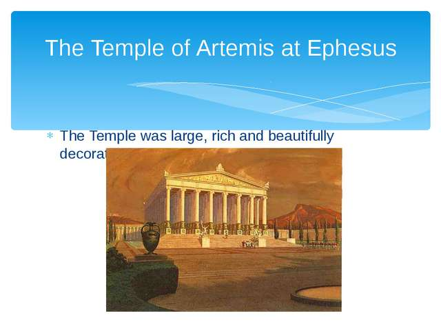 The Temple was large, rich and beautifully decorated. The Temple of Artemis a...