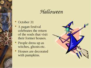 Halloween October 31 A pagan festival celebrates the return of the souls that