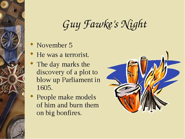 Guy Fawke's Night November 5 He was a terrorist. The day marks the discovery...