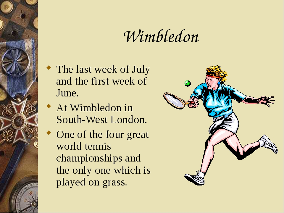Wimbledon The last week of July and the first week of June. At Wimbledon in S...