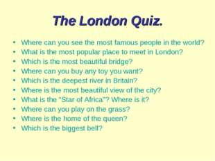 The London Quiz. Where can you see the most famous people in the world? What