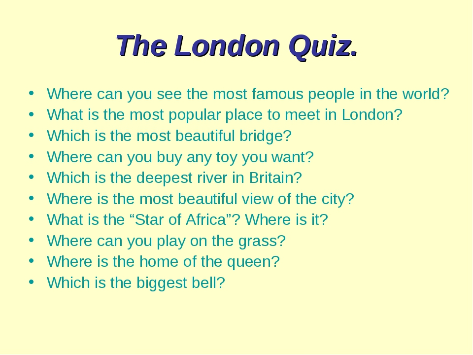 The London Quiz. Where can you see the most famous people in the world? What...