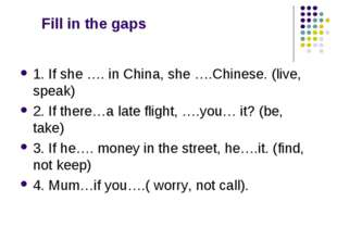 Fill in the gaps 1. If she …. in China, she ….Chinese. (live, speak) 2. If t